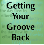 Getting Your Groove Back